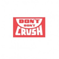 """""""DON'T DON'T CRUSH"""" Label"""